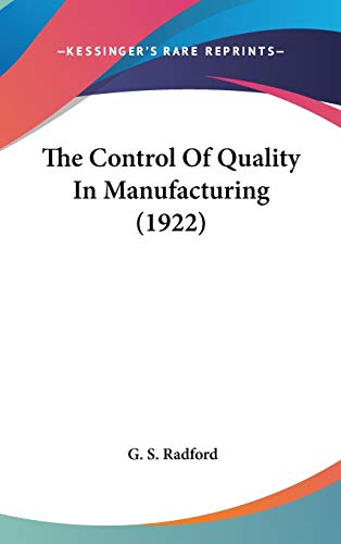 9780548993798: The Control of Quality in Manufacturing (1922)