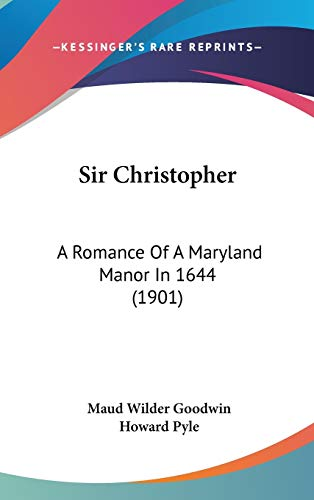 9780548994375: Sir Christopher: A Romance Of A Maryland Manor In 1644 (1901)