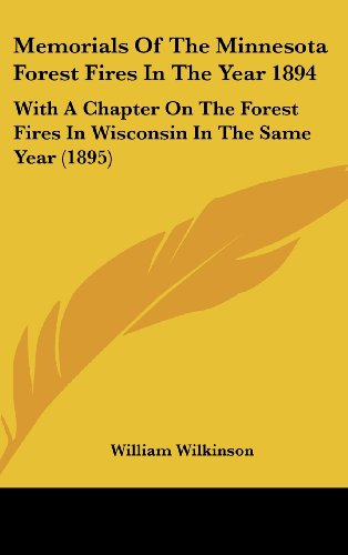 9780548996225: Memorials Of The Minnesota Forest Fires In The Year 1894: With A Chapter On The Forest Fires In Wisconsin In The Same Year (1895)
