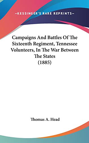 Campaigns and Battles of the Sixteenth Regiment, Tennessee Volunteers, in the War between the ...