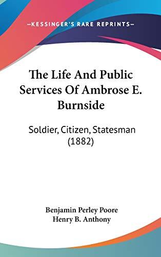 9780548997536: The Life And Public Services Of Ambrose E. Burnside: Soldier, Citizen, Statesman (1882)