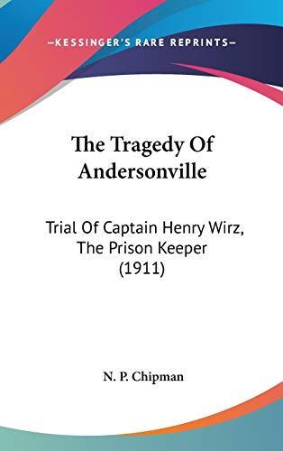 9780548998120: The Tragedy Of Andersonville: Trial Of Captain Henry Wirz, The Prison Keeper (1911)