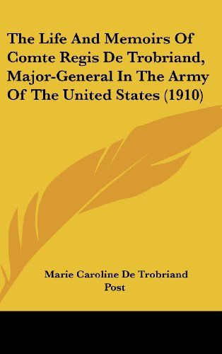 9780548998489: The Life And Memoirs Of Comte Regis De Trobriand, Major-General In The Army Of The United States (1910)
