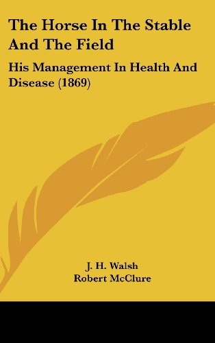 9780548998533: The Horse In The Stable And The Field: His Management In Health And Disease (1869)