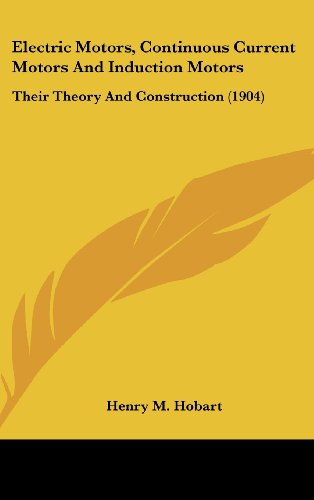 9780548998779: Electric Motors, Continuous Current Motors And Induction Motors: Their Theory And Construction (1904)