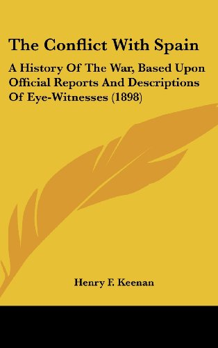 9780548999202: The Conflict with Spain: A History of the War, Based Upon Official Reports and Descriptions of Eye-Witnesses (1898)