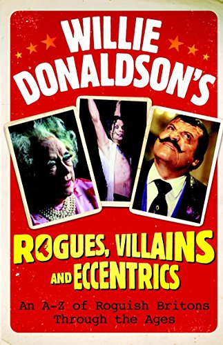 Willie Donaldsons Rogues, Villains and Eccentrics: An: Donaldson, William