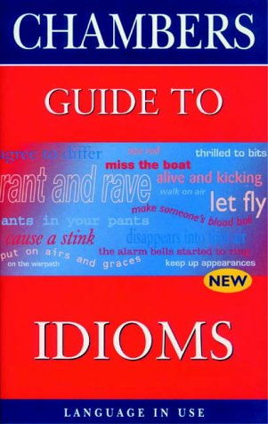 Chambers' Guide to Idioms (Language in Use)