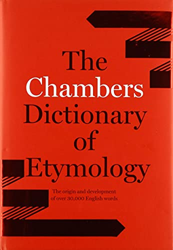 Chambers Dictionary of Etymology the origins and development of over 30,000 Englis words
