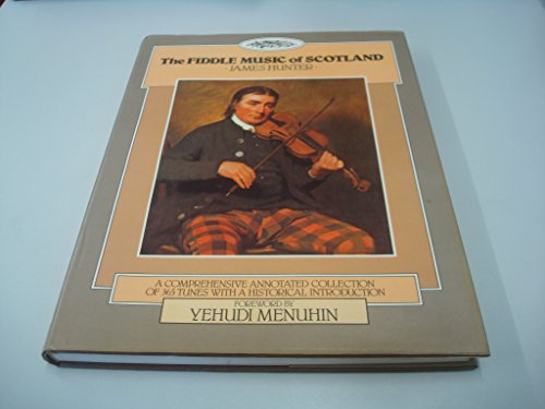THE FIDDLE MUSIC OF SCOTLAND: A COMPREHENSIVE ANNOTATED COLLECTION OF 365 TUNES WITH A HISTORICAL ...