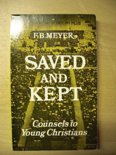 Saved and Kept: Counsels to Young Christians (9780551000575) by F. B. Meyer