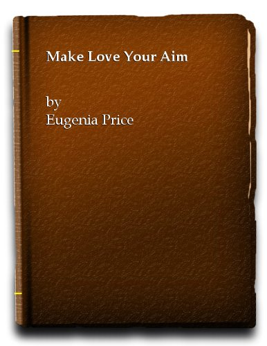 Make Love Your Aim (9780551001022) by Eugenia Price