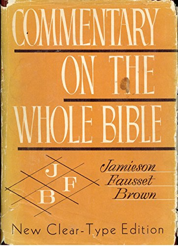 Commentary Practical and Explanatory on the Whole: JAMIESON, Rev. Robert,