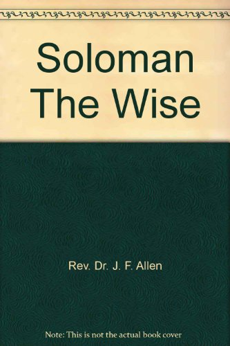 Soloman The Wise: Rev. Dr. J. F. Allen