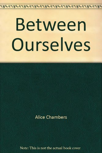 Between Ourselves.: CHAMBERS (ALICE M).
