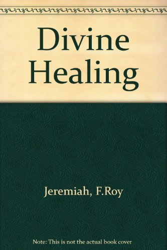 Divine Healing: Jeremiah, F.Roy