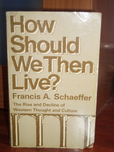 9780551008601: How Should We Then Live?: The Rise and Decline of Western Thought and Culture