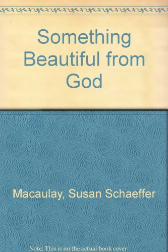 Something Beautiful from God (055100861X) by Macaulay, Susan Schaeffer