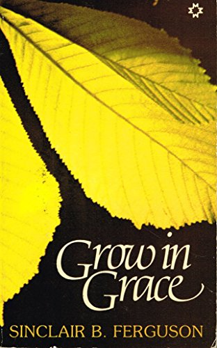 Grow in Grace (0551009225) by Sinclair B. Ferguson
