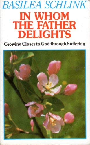In Whom the Father Delights: Growing Closer to God Through Suffering (0551011696) by Schlink, Basilea