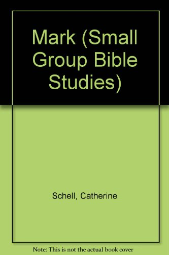 Mark (Small Group Bible Studies): Schell, Catherine, Kunz,