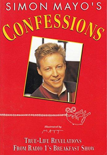 Simon Mayo's Confessions: True Life Revelations from Radio 1's Breakfast Show (9780551024984) by Simon Mayo; Matt