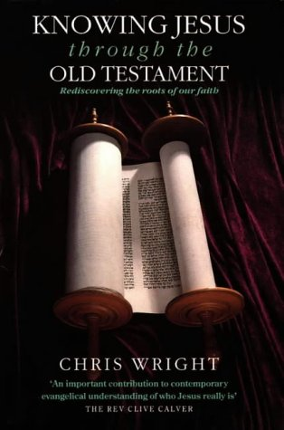 Knowing Jesus Through the Old Testament: Rediscovering: Wright, Chris