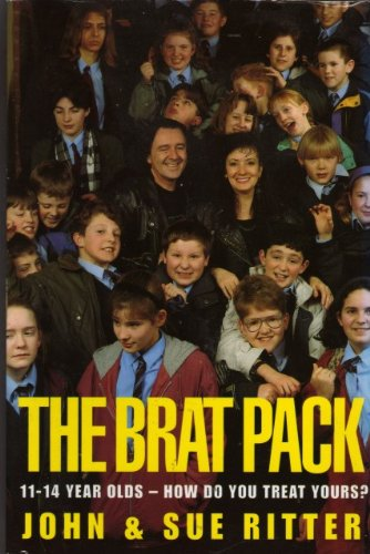 The Brat Pack: 11-14 Year Olds - How Do You Treat Yours?: Ritter, John