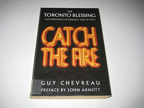 Catch the Fire: Toronto Blessing - An Experience of Renewal and Revival: Chevreau, Guy