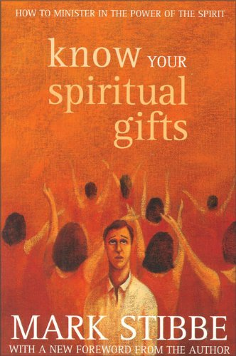 Know Your Spiritual Gifts: Stibbe, Revd Dr. Mark; Stibbe, Mark