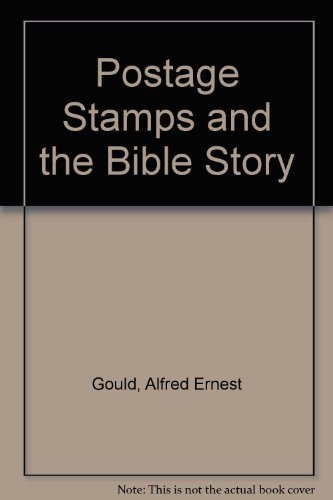 Postage Stamps and the Bible Story: Gould, Alfred Ernest