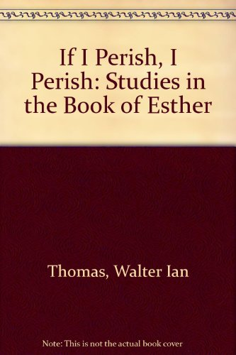 If I Perish, I Perish: Studies in the Book of Esther: Walter Ian Thomas