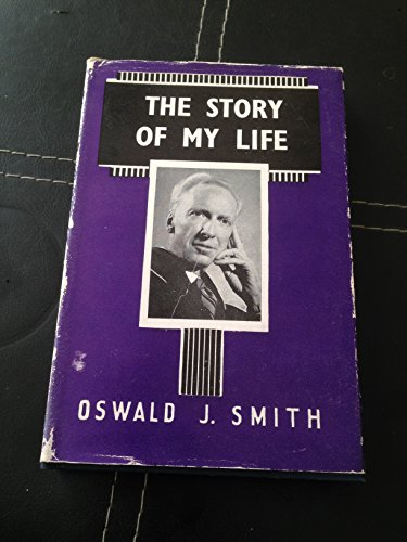 The Story of My Life: Smith, Oswald J.