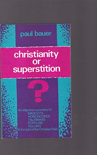 CHRISTIANITY OR SUPERSTITION: an objective survey of mascots, horoscopes, fortune-telling and ...