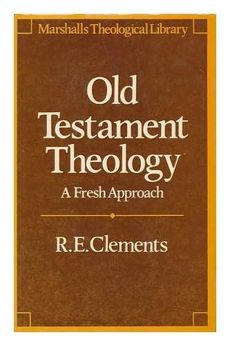 Old Testament theology: A fresh approach (Marshalls theological library): Clements, R. E