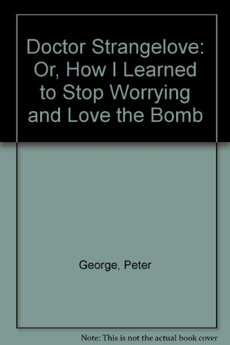 9780552084130: Doctor Strangelove: Or, How I Learned to Stop Worrying and Love the Bomb