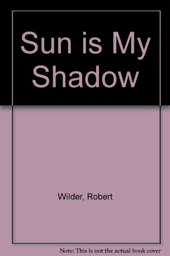 Sun Is My Shadow: Wilder, Robert