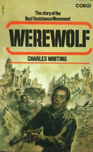 Werewolf: The Story of the Nazi Resistance Movement (0552090921) by Charles Whiting