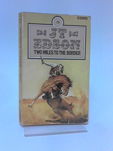 9780552091138: Two Miles to the Border (J. T. Edson #70)