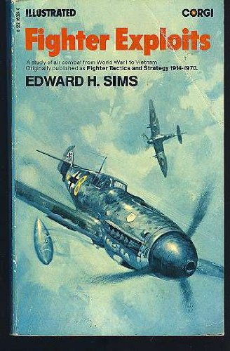 Fighter Exploits (a study of air combat: Edward H. Sims;