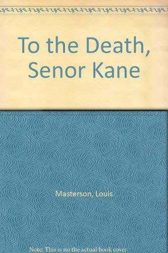 To the Death, Senor Kane: Masterson, Louis