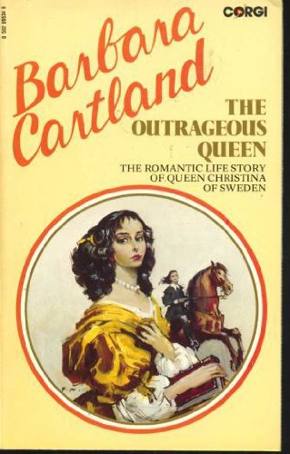 Outrageous Queen: Biography of Christina of Sweden: Cartland, Barbara