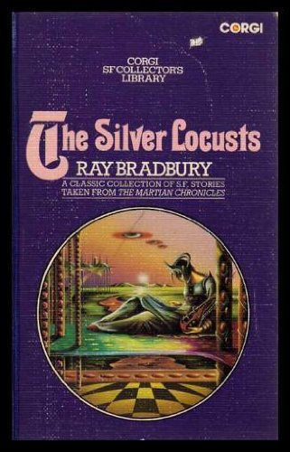 9780552097840: THE SILVER LOCUSTS: The Martian Chronicles: Rocket Summer; Ylla; The Summer Night; The Earth Men; The Taxpayer; The Third Expedition; And the Moon be Still as Bright; The Settlers; The Green Morning; The Locusts; Night Meeting; The Shore; Interim