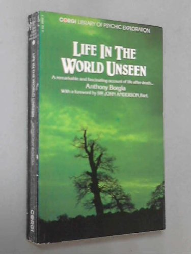 Life in the World Unseen (Corgi library of psychic exploration): ANTHONY BORGIA