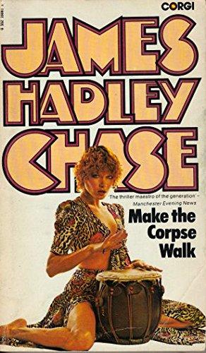 Make the Corpse Walk: Chase, James Hadley