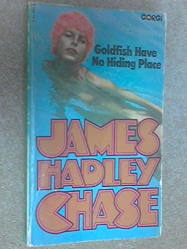 GOLDFISH HAVE NO HIDING PLACE.: Chase, James Hadley.