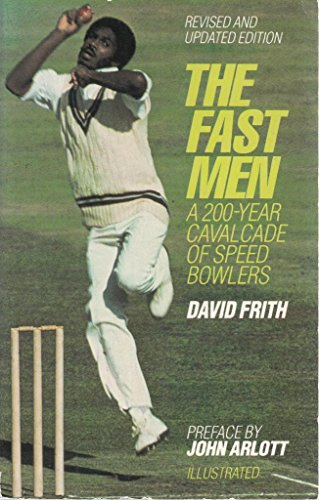 The Fast Men: A 200-Year Cavalcade of Speed Bowlers: Frith, David