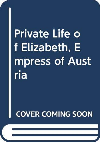 9780552107723: The Private Life Of Elizabeth, Empress Of Austria
