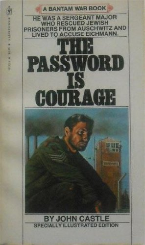 9780552109673: The Password Is Courage: He Was A Sergeant Major Who Rescued Jewish Prisoners From Auschwitz And Lived To Accuse Eichmann
