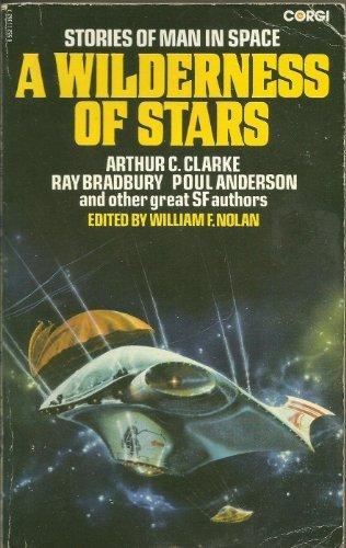 AWILDERNES OF STARS, STORIES OF MAN IN: Nolan, Willim F.(editor),(